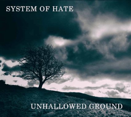 System of Hate – Unhallowed Ground (Ret Records)