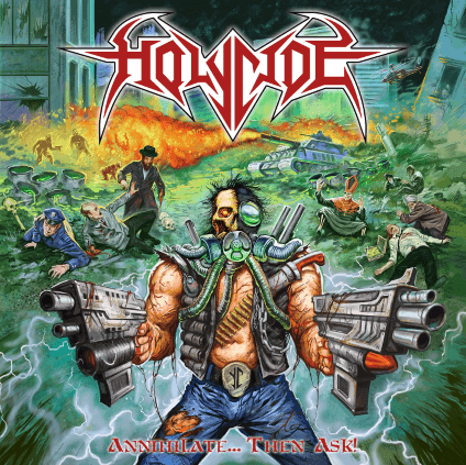 Holycide – Annihilate… Then Ask! (Xtreem Music)