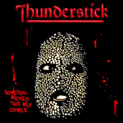 Thunderstick – Something Wicked This Way Comes (Own Label)