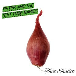 Peter and the Test Tube Babies – That Shallot (Arising Empire)