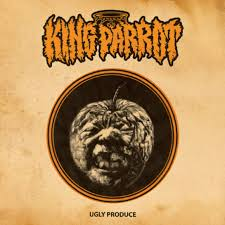 King Parrot – Ugly Produce (EVP/Housecore/Agonia)