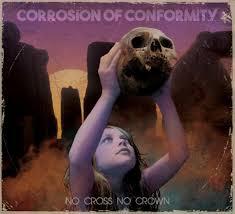 Corrosion of Conformity – No Cross No Crown (Nuclear Blast)