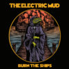 The Electric Mud – Burn The Ships (Small Stone)